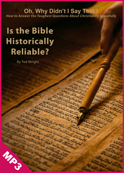 Oh, Why Didn't I Say That? Is the Bible Historically Reliable? (mp3 audio Download)