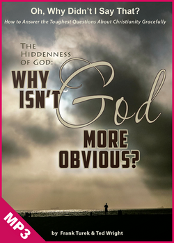 Oh, Why Didn't I Say That? The Hiddenness of God: Why Isn't God More Obvious? (mp3 audio Download)