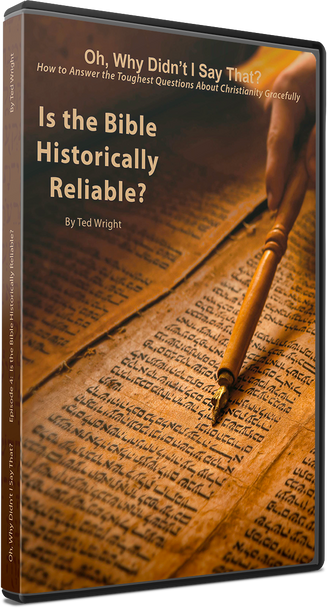 Oh, Why Didn't I Say That?  Is the Bible Historically Reliable?