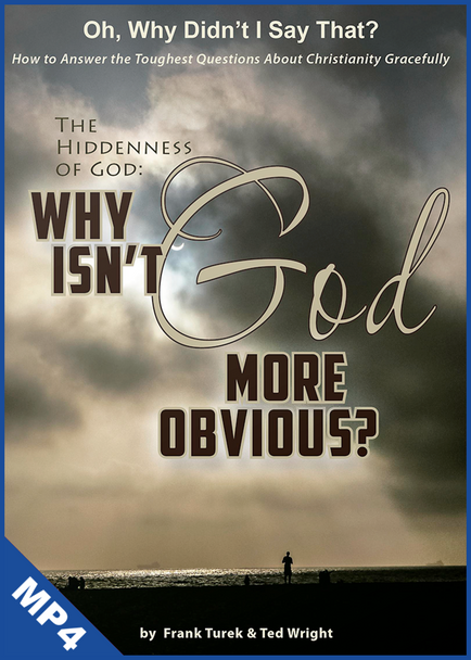 Oh, Why Didn't I Say That? The Hiddenness of God: Why Isn't God More Obvious? (mp4 Download)