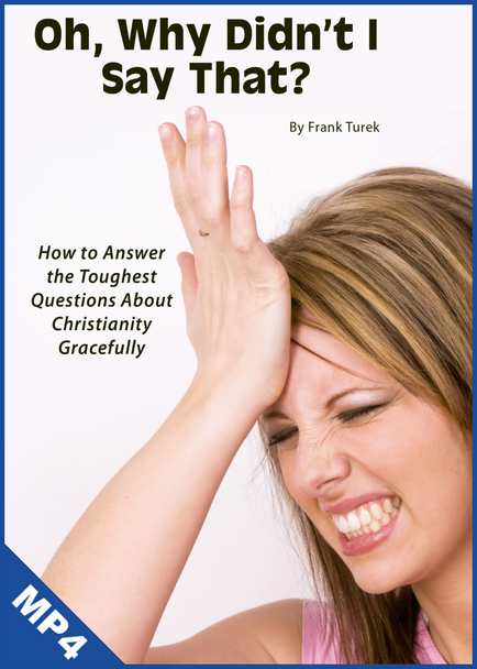 Oh, Why Didn't I Say That? How to Answer the Toughest Questions About Christianity Gracefully (mp4 Download)