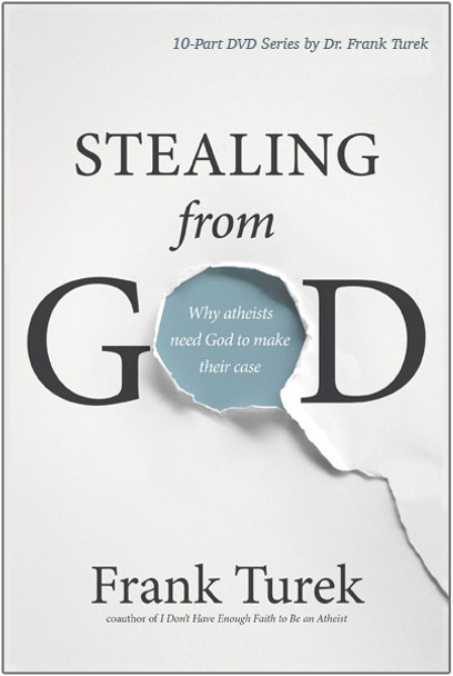 10-Part Series Stealing From God: Why Atheists Need God to Make Their Case