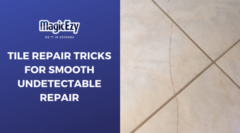 Tile Repair Tricks You Need To Know To Achieve A Smooth Undetectable Repair