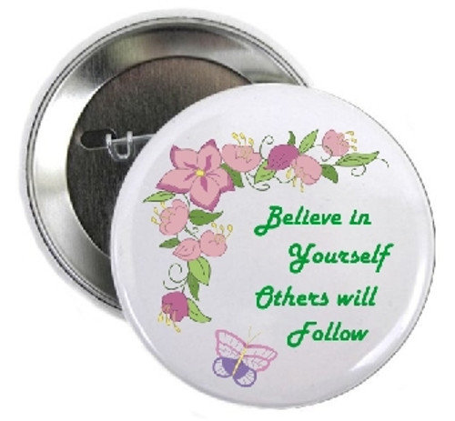 Always Believe in Yourself and others will follow.  Be confident in yourself! This Pin is great for Stores, Clubs, Youth Groups, Organizations, Marathons, Thank You Donations.