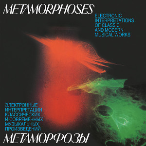 EDWARD ARTEMIEV, YURI BOGDANOV, VLADIMIR MARTYNOV: Metamorphoses: Electronic Interpretations Of Classic And Modern Musical Works LP