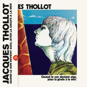 JACQUES THOLLOT: Quand Le Son Devient Aigu, Jeter La Girafe A La Mer LP