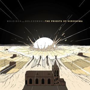 WOJCIECH GOLCZEWSKI: The Priests Of Hiroshima 12″