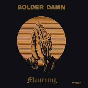 BOLDER DAMN: Mourning LP