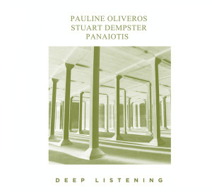 PAULINE OLIVEROS, STUART DEMPSTER, PANAIOTIS: Deep Listening Cassette