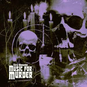 CHRIS ALEXANDER Music For Murder LP