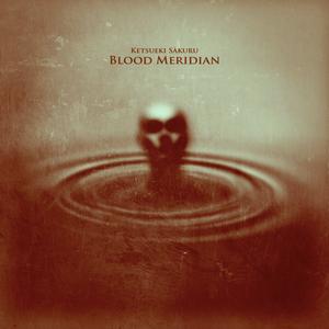 """KETSUEKI SAKURU Blood Meridian 12"""""""