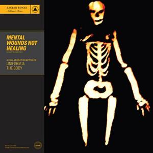 UNIFORM / THE BODY: Mental Wounds Not Healing LP