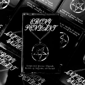 EBONY PENDANT: Sempiternal Passage Through Realms Of Suffering And Hatred Cassette