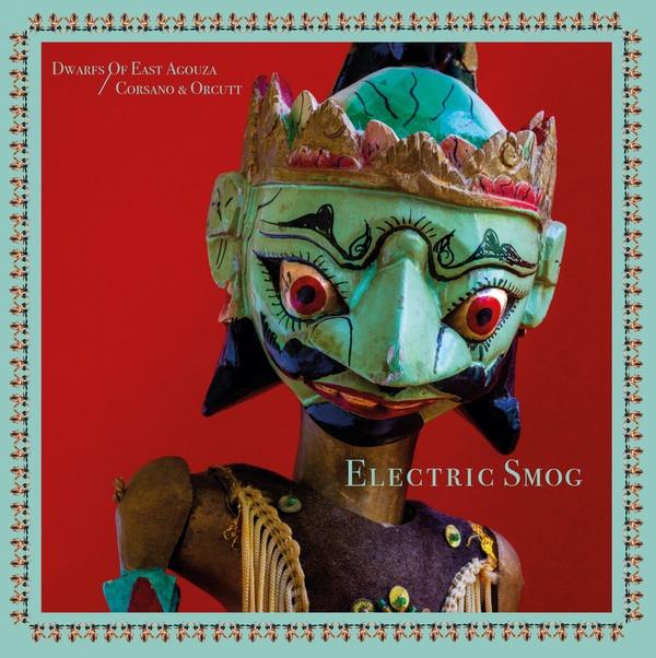 DWARFS OF EAST AGOUZA/CHRIS CORSANO & BILL ORCUTT: Electric Smog LP