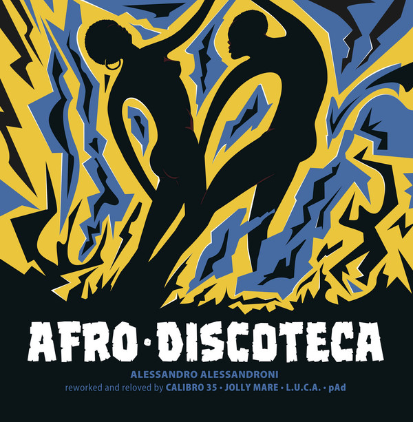 ALESSANDRO ALESSANDRONI reworked and reloved by CALIBRO 35, JOLLY MARE, L.U.C.A., pAd: Afro Discoteca 12' EP