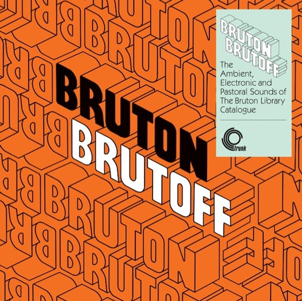 V/A: Bruton Brutoff: The Ambient, Electronic and Pastoral Sounds of The Bruton Library Catalogue LP