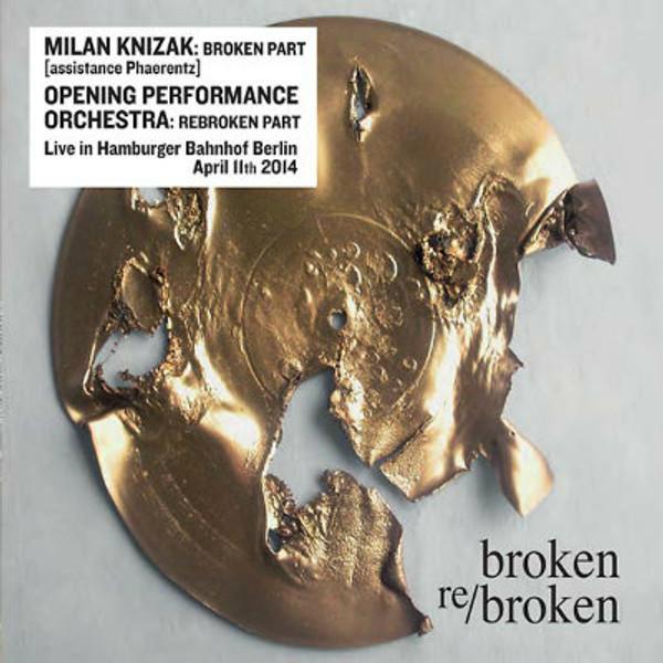 MILAN KNIZAK/OPENING PERFORMANCE ORCHESTRA Broken Re/Broken CD
