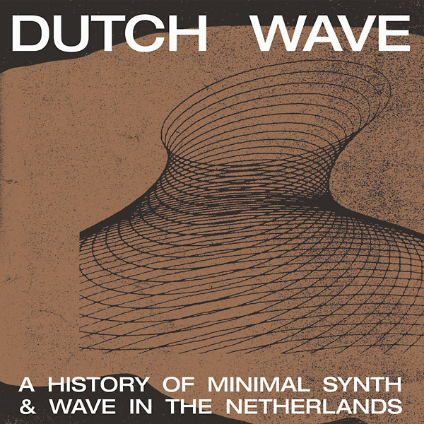 V/A: Dutch Wave: A History Of Minimal Synth & Wave In The Netherlands LP