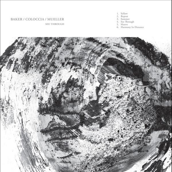 AIDAN BAKER/FAITH COLOCCIA/JON MUELLER: See Through LP