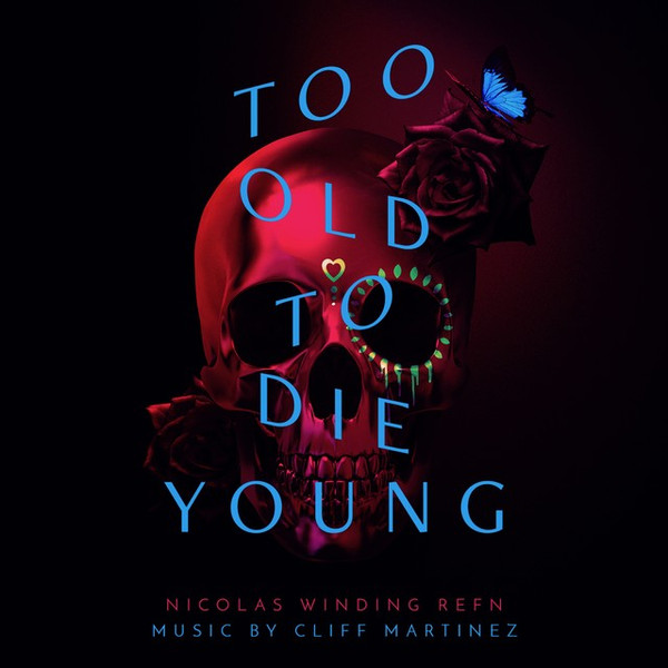 CLIFF MARTINEZ: Too Old To Die Young (Original Series Soundtrack) 2LP