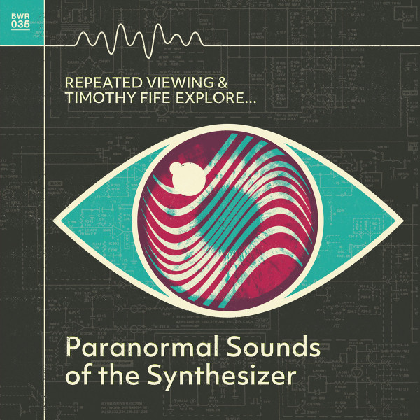 REPEATED VIEWING AND TIMOTHY FIFE: Paranormal Sounds of the Synthesizer LP