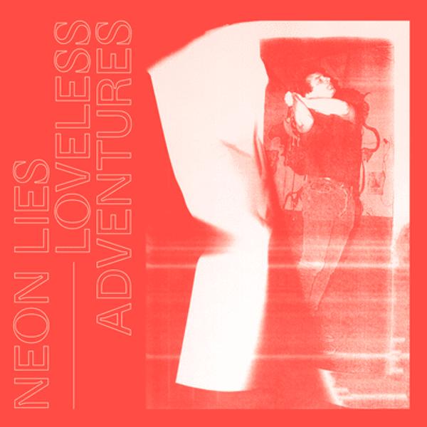 NEON LIES: Loveless Adventures LP