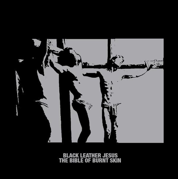 BLACK LEATHER JESUS: The Bible of Burnt Skin LP