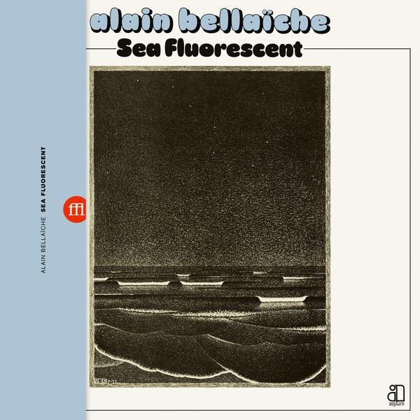 ALAIN BELLAICHE: Sea Fluorescent LP