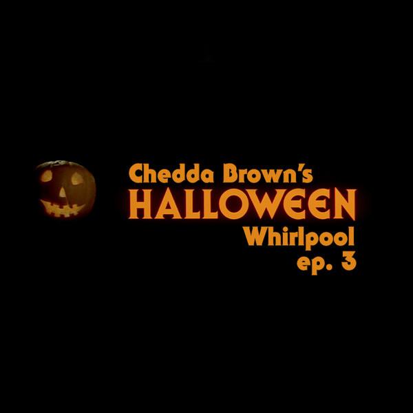 Chedda Brown's HALLOWEEN Whirlpool (Episode 3)