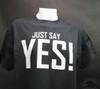just say yes shirt black t-shirt