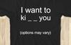 I Want to KI_ _ You Shirt