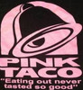 """Pink Taco """"Eating out never tasted to good"""" Shirt"""