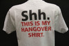 Shh. This is my Hangover Grey Shirt