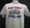 Don't Worry! I Pull Out T-Shirt