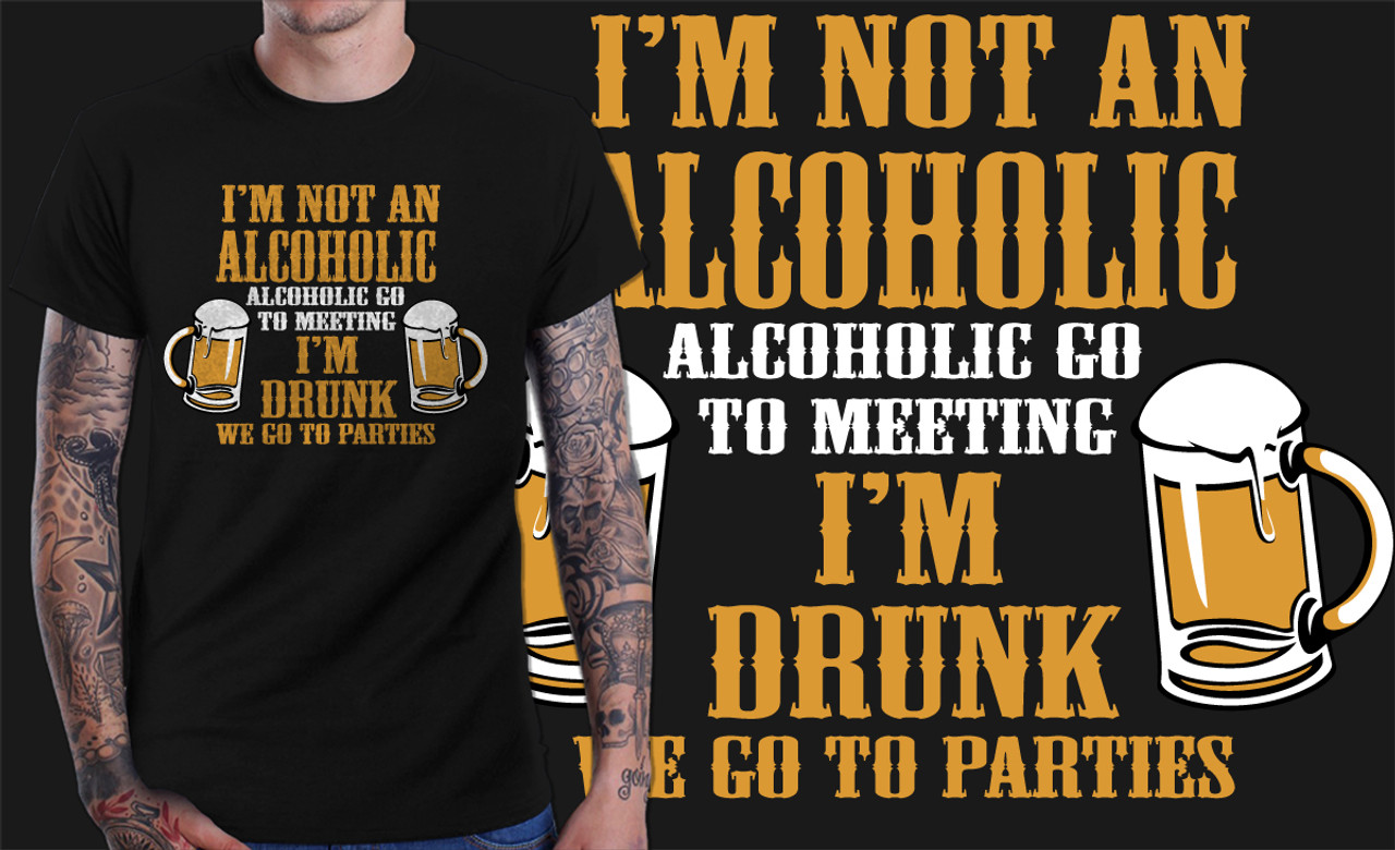a3c22f37 I'M Not An Alcoholic (Alcoholics Go To Meetings) Biker T-Shirt and ...