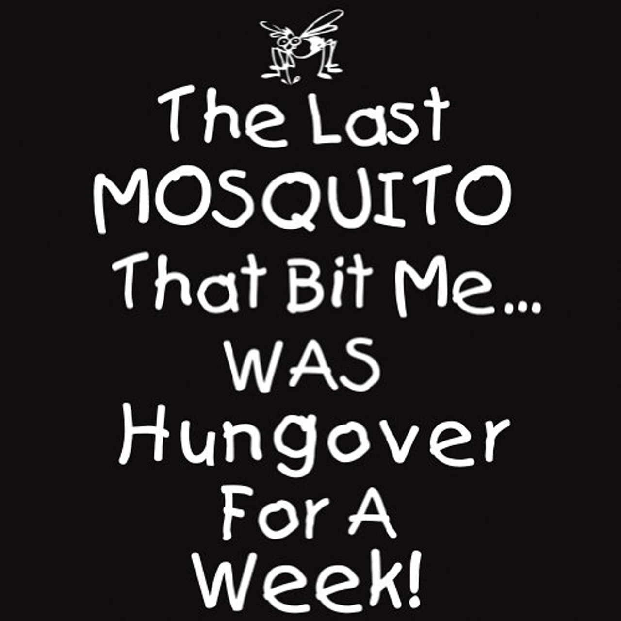 The Last Mosquito That Bit Me Was Hungover For A Week T-Shirt