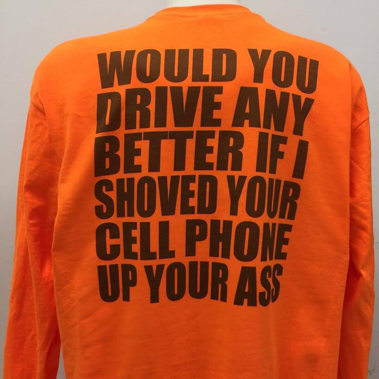 I THINK YOU WOULD DRIVE BETTER WITH THAT PHONE SHOVED UP YOUR ASS-IRON ON PATCH