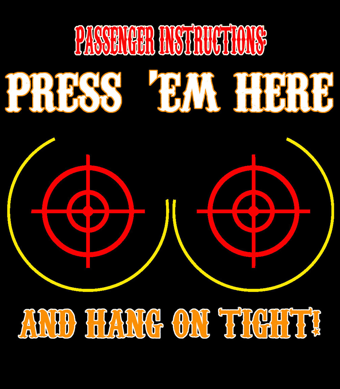 ce0075fa ... Passenger Instructions Press 'em Here Hang on Tight T-SHIRT - New Design  ...