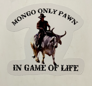 Mongo Only Pawn In Game of Life Sticker
