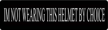 Im Not Wearing This Helmet By Choice Motorcycle Helmet Sticker