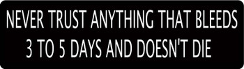 Never Trust Anything That Bleeds 3 to 5 Days and Doesn't Die Motorcycle Helmet Sticker