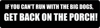 IF YOU CAN'T RUN WITH THE BIG DOGS, GET BACK ON THE PORCH! Motorcycle Helmet Sticker