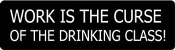 Work Is The Curse Of The Drinking Class! Motorcycle Helmet Sticker