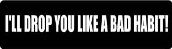 I'll Drop You Like A Bad Habit! Motorcycle Helmet Sticker