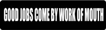 Good Jobs Come By Work Of Mouth Motorcycle Helmet Sticker