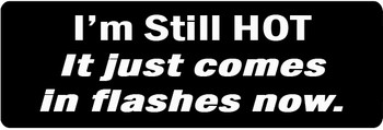 I'm Still Hot, It Just Comes In Flashes Now Motorcycle Helmet Sticker