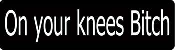 On Your Knees Bitch Motorcycle Helmet Sticker