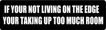 If You're Not Living On The Edge Your Taking Up Too Much Room Motorcycle Helmet Sticker