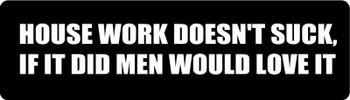 House Work Doesn't Suck, If It Did Men Would Love It Motorcycle Helmet Sticker