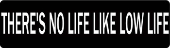 There's No Life Like Low Life Motorcycle Helmet Sticker